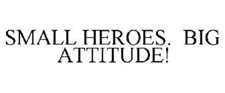 SMALL HEROES. BIG ATTITUDE!