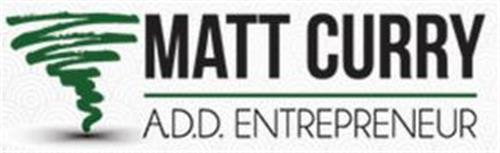 MATT CURRY A.D.D. ENTREPRENEUR