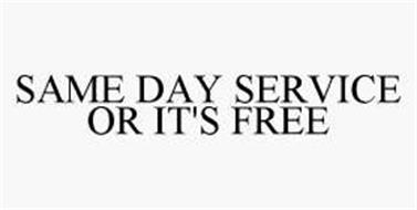 SAME DAY SERVICE OR IT'S FREE
