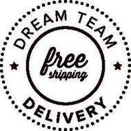DREAM TEAM DELIVERY FREE SHIPPING