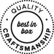 QUALITY CRAFTSMANSHIP BEST IN BOX