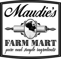 MAUDIE'S FARM MART PURE AND SIMPLE INGREDIENTS