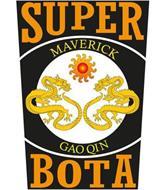 SUPER BOTA MAVERICK GAO QIN