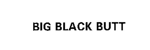 BIG BLACK BUTT