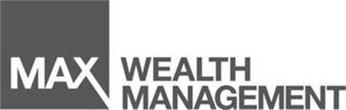 MAX WEALTH MANAGEMENT