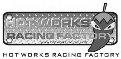 HOT WORKS RACING FACTORY WWW.HOTWORKSRACING.COM HOT WORKS RACING FACTORY