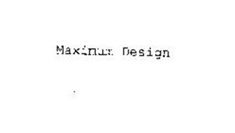 MAXIMUM DESIGN
