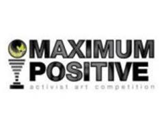 MAXIMUM POSITIVE ACTIVIST ART COMPETITION