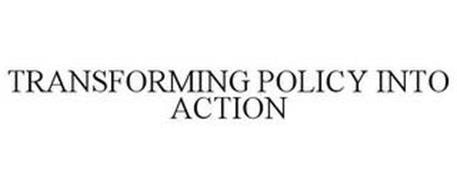 TRANSFORMING POLICY INTO ACTION