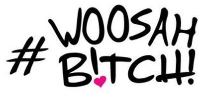 #WOOSAHBITCH