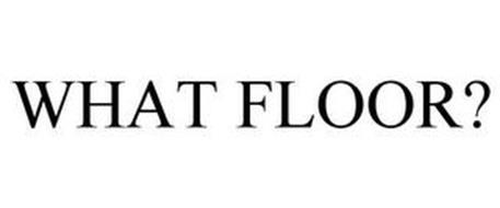 WHAT FLOOR?