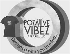 POZATIVE VIBEZ APPAREL LLC DESIGNED WITH YOU IN MIND...
