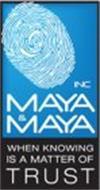 MAYA & MAYA INC WHEN KNOWING IS A MATTER OF TRUST