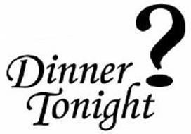 DINNER TONIGHT ?