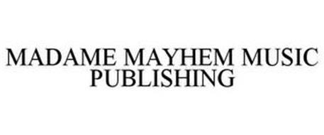 MADAME MAYHEM MUSIC PUBLISHING