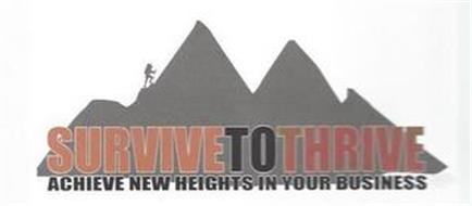 SURVIVE TO THRIVE ACHIEVE NEW HEIGHTS IN YOUR BUSINESS