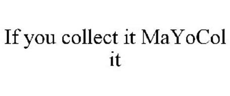 IF YOU COLLECT IT MAYOCOL IT