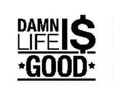 DAMN LIFE I$ GOOD