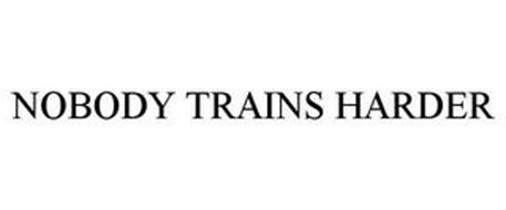NOBODY TRAINS HARDER