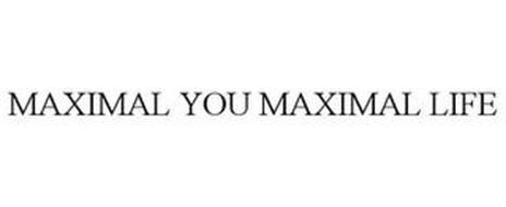 MAXIMAL YOU MAXIMAL LIFE