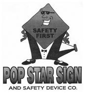SAFETY FIRST POP STAR SIGN AND SAFETY DEVICE CO.