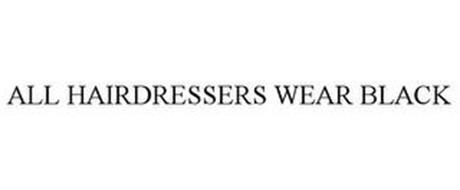 ALL HAIRDRESSERS WEAR BLACK