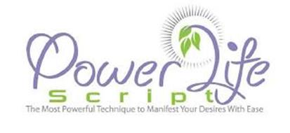 POWER LIFE SCRIPT THE MOST POWERFUL TECHNIQUE TO MANIFEST YOUR DESIRES WITH EASE