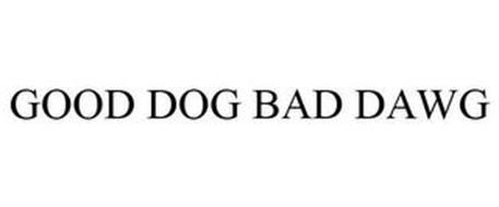GOOD DOG BAD DAWG