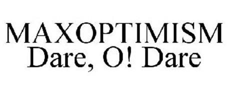 MAXOPTIMISM DARE, O! DARE