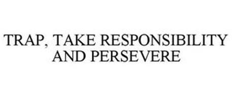 TRAP, TAKE RESPONSIBILITY AND PERSEVERE