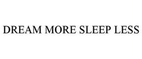 DREAM MORE SLEEP LESS