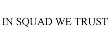 IN SQUAD WE TRUST