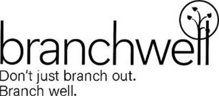 BRANCHWELL DON'T JUST BRANCH OUT. BRANCH WELL.