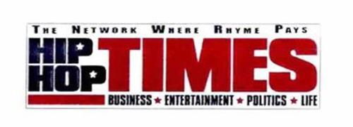 THE NETWORK WHERE RHYME PAYS HIP HOP TIMES BUSINESS ENTERTAINMENT POLITICS LIFE