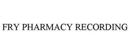 FRY PHARMACY RECORDING