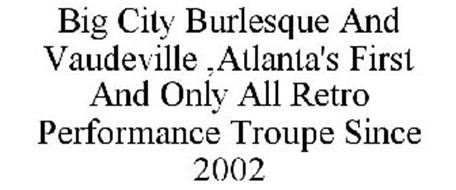 BIG CITY BURLESQUE AND VAUDEVILLE ,ATLANTA'S FIRST AND ONLY ALL RETRO PERFORMANCE TROUPE SINCE 2002