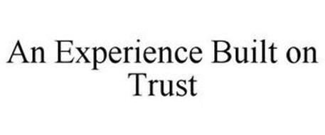 AN EXPERIENCE BUILT ON TRUST