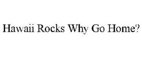 HAWAII ROCKS WHY GO HOME?