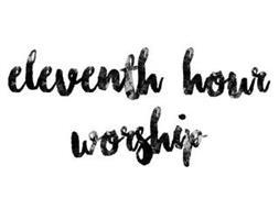 ELEVENTH HOUR WORSHIP