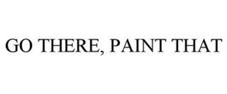 GO THERE, PAINT THAT