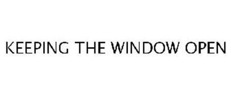 KEEPING THE WINDOW OPEN