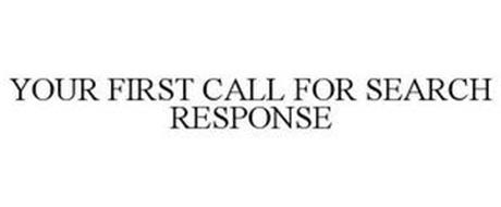 YOUR FIRST CALL FOR SEARCH RESPONSE
