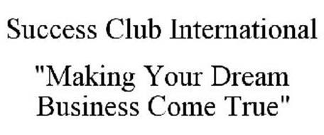 "SUCCESS CLUB INTERNATIONAL ""MAKING YOUR DREAM BUSINESS COME TRUE"""