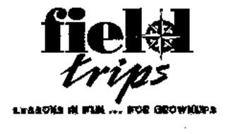 FIELD TRIPS LESSONS IN FUN ... FOR GROWNUPS