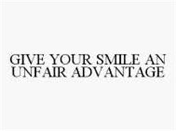 GIVE YOUR SMILE AN UNFAIR ADVANTAGE