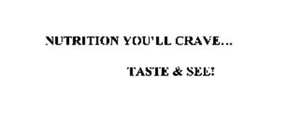 NUTRITION YOU'LL CRAVE...TASTE & SEE!