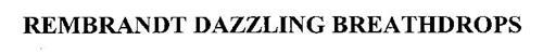 REMBRANDT DAZZLING BREATHDROPS