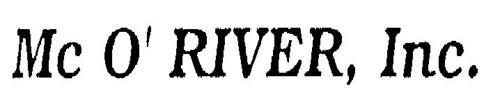MC O' RIVER, INC.