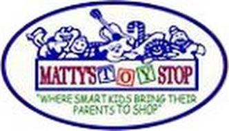 MATTY'S TOY STOP WHERE SMART KIDS BRINGTHEIR PARENTS TO SHOP
