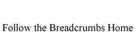 FOLLOW THE BREADCRUMBS HOME